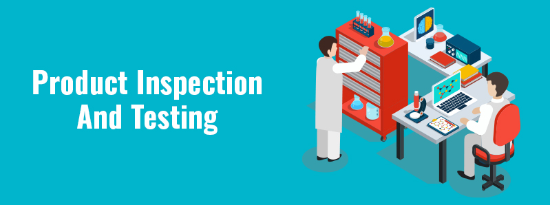 Product Inspection And Testing – The Information You Need To Know Before Importing Products