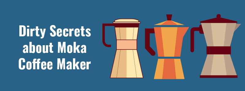Dirty Secrets about Moka Coffee Maker Manufacturers