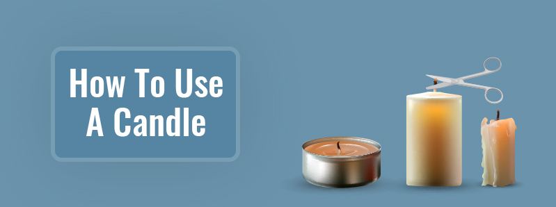 How To Use A Candle Correctly?
