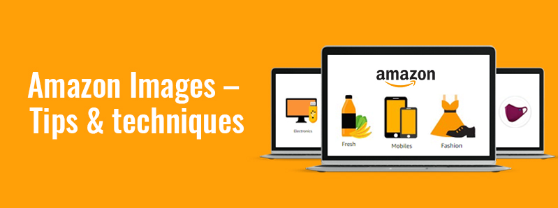 Amazon Image Requirements- Tips and techniques to convert consistently