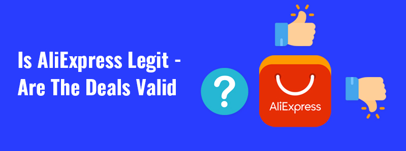 Is AliExpress Legit – Are The Deals Valid?