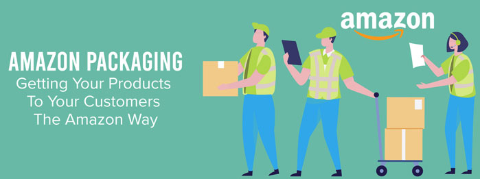 Amazon Packaging - Getting Your Products To Your Customers The Amazon Way