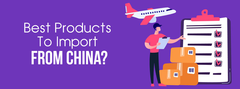 Best products to import from China - Top Choice Categories