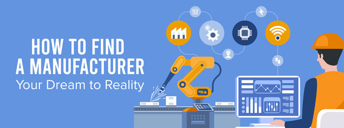 How to Find a Manufacturer – Your Dream to Reality